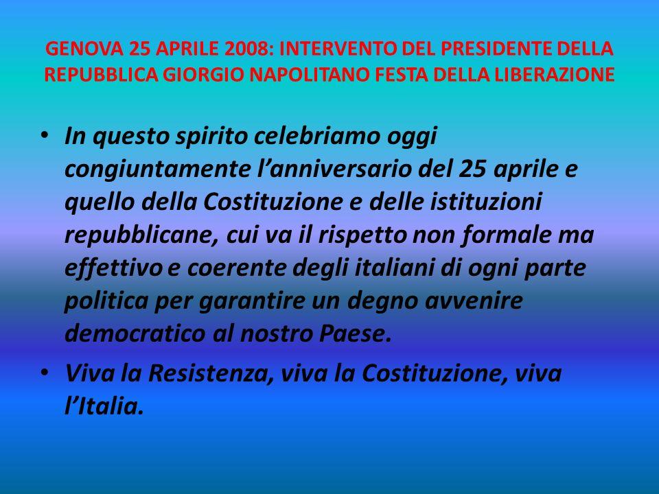 GENOVA 25 APRILE 2008: INTERVENTO DEL PRESIDENTE DELLA REPUBBLICA GIORGIO NAPOLITANO FESTA DELLA LIBERAZIONE Penso a quel che disse, sul ruolo delle i