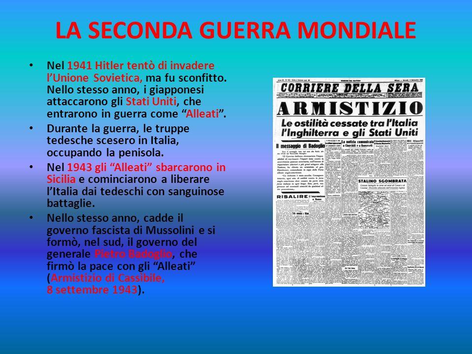 LA SECONDA GUERRA MONDIALE Il 10 giugno 1940 anche lItalia fascista entrò in guerra, convinta di vincere a fianco della Germania. LItalia era governat