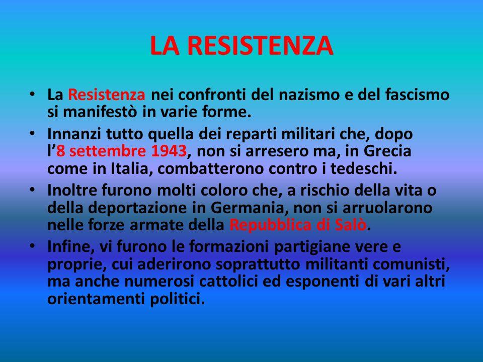LA RESISTENZA Nel Nord-Italia, molti uomini e donne divennero partigiani: organizzarono laResistenza e cominciarono a combattere contro i fascisti ita