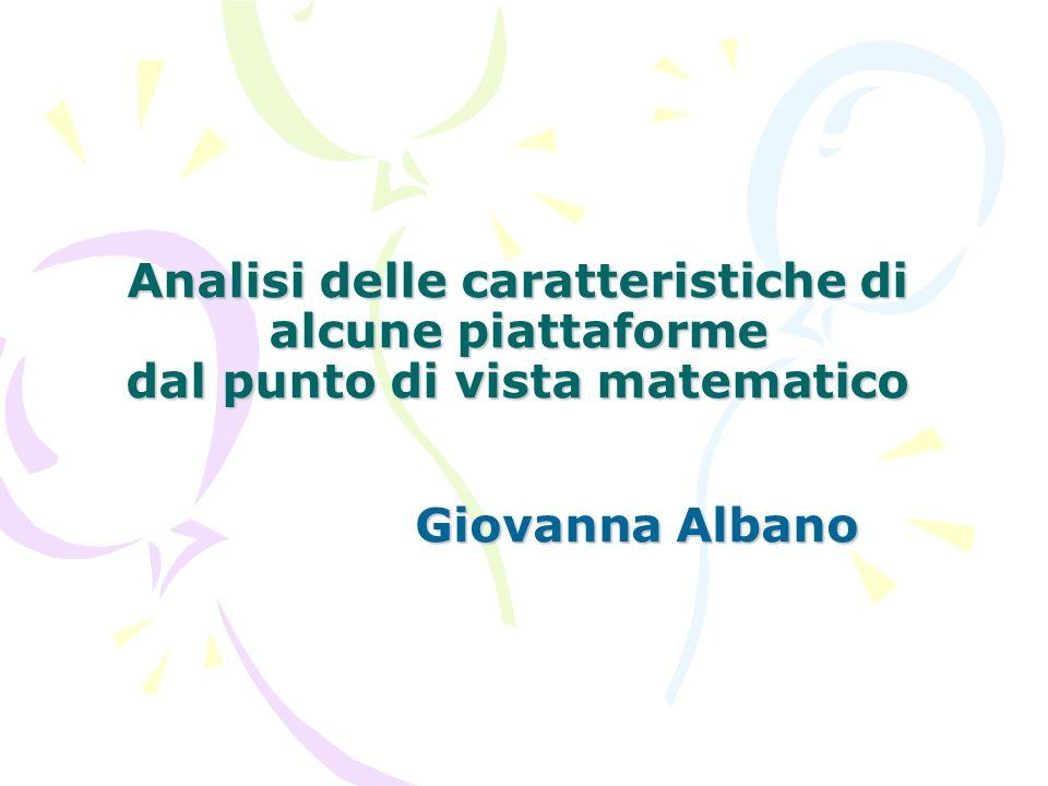 Analisi delle caratteristiche di alcune piattaforme dal punto di vista matematico Giovanna Albano