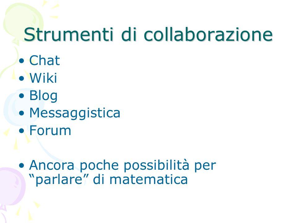 Strumenti di collaborazione Chat Wiki Blog Messaggistica Forum Ancora poche possibilità per parlare di matematica