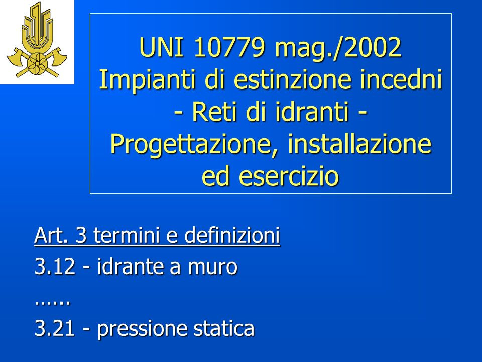 UNI 10779 mag./2002 Impianti di estinzione incedni - Reti di idranti - Progettazione, installazione ed esercizio Art.