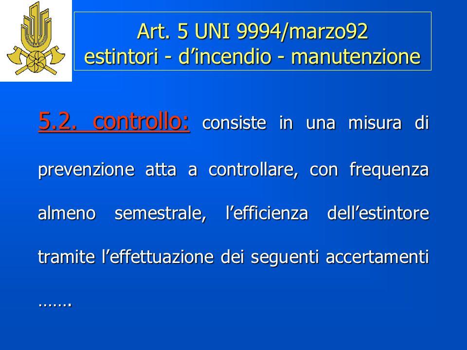 Art.5 UNI 9994/marzo92 estintori - dincendio - manutenzione 5.2.