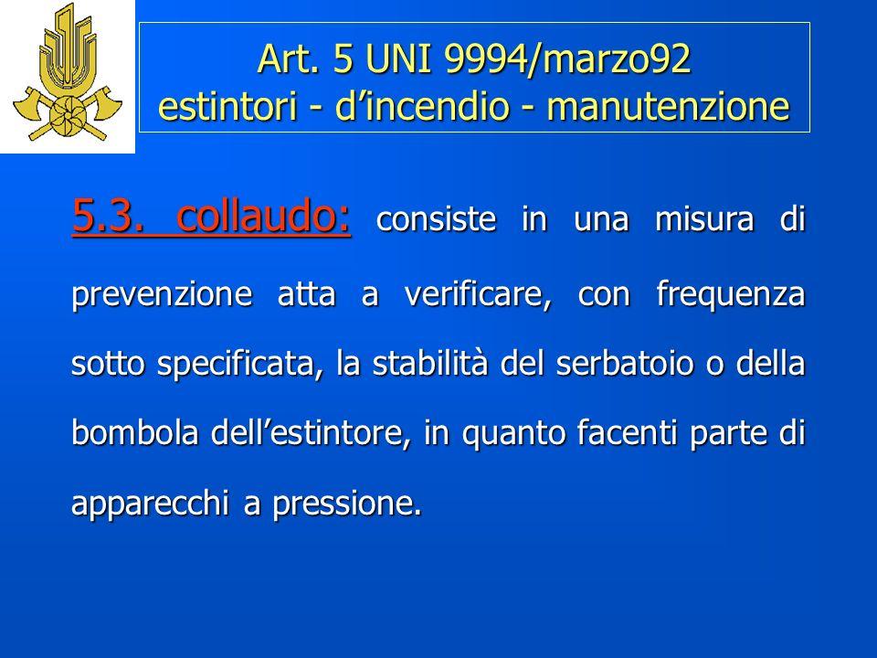 Art.5 UNI 9994/marzo92 estintori - dincendio - manutenzione 5.3.