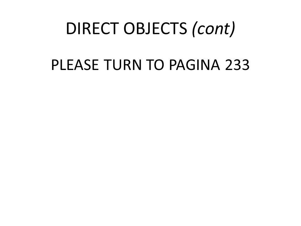 DIRECT OBJECTS (cont) PLEASE TURN TO PAGINA 233
