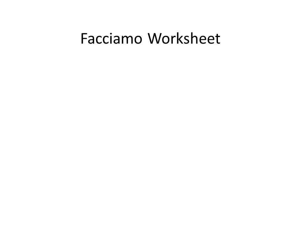 Now your turn….. Facciamo Worksheet