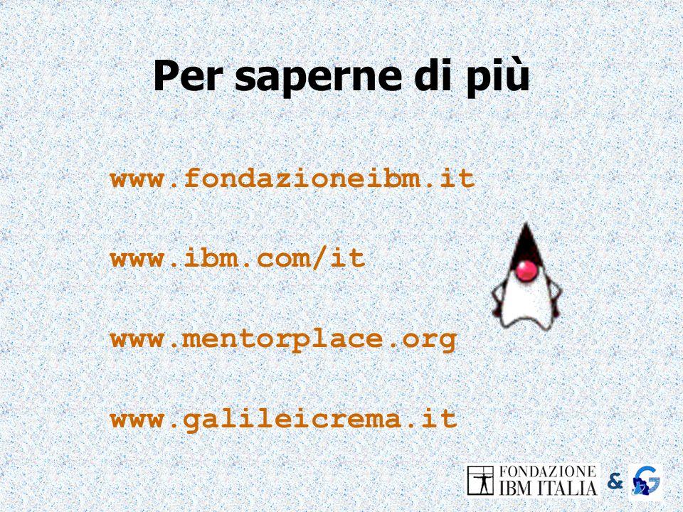Per saperne di più www.fondazioneibm.it www.ibm.com/it www.mentorplace.org www.galileicrema.it