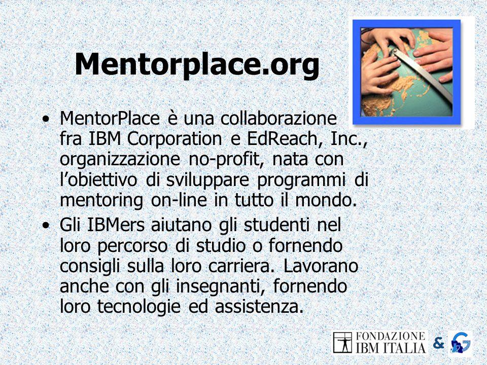 Mentorplace.org MentorPlace è una collaborazione fra IBM Corporation e EdReach, Inc., organizzazione no-profit, nata con lobiettivo di sviluppare prog