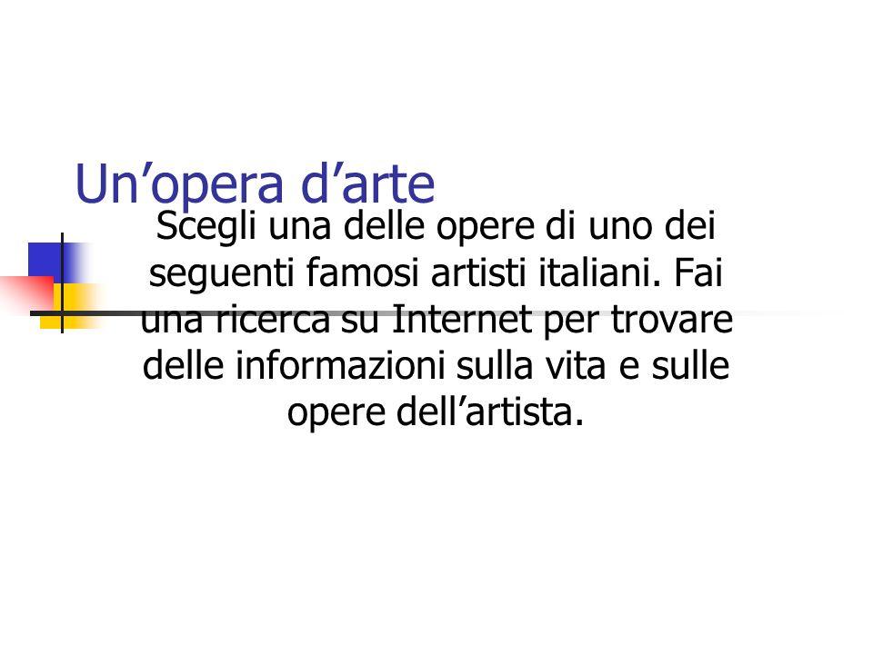 Unopera darte Scegli una delle opere di uno dei seguenti famosi artisti italiani.