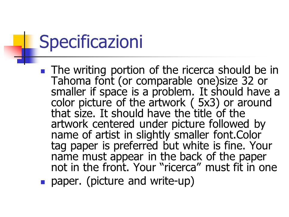 Specificazioni The writing portion of the ricerca should be in Tahoma font (or comparable one)size 32 or smaller if space is a problem.