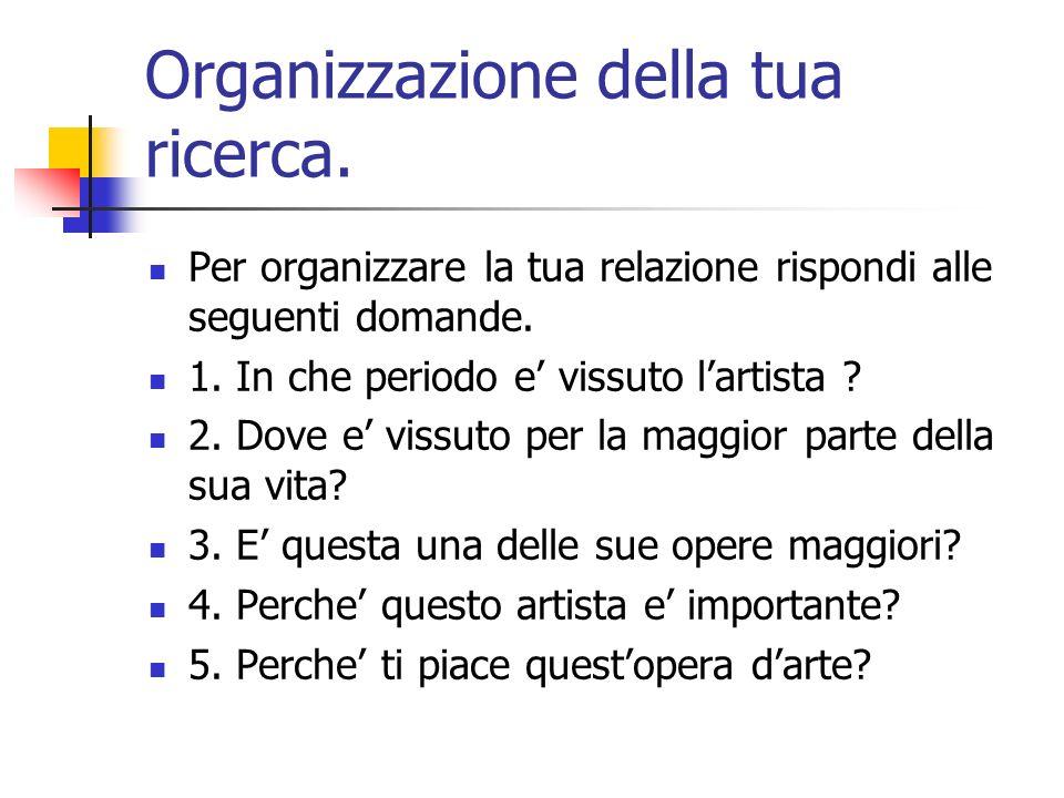 Organizzazione della tua ricerca. Per organizzare la tua relazione rispondi alle seguenti domande.