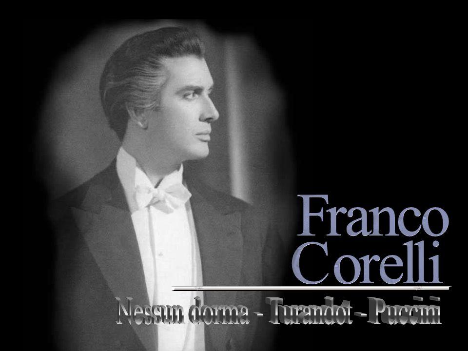 FRANCO CORELLI (1921 – 2003) Ha avuto il suo momento di maggior gloria come Tenore Eroico, sulle scene liriche tra gli anni 50 e 60 del 1900.