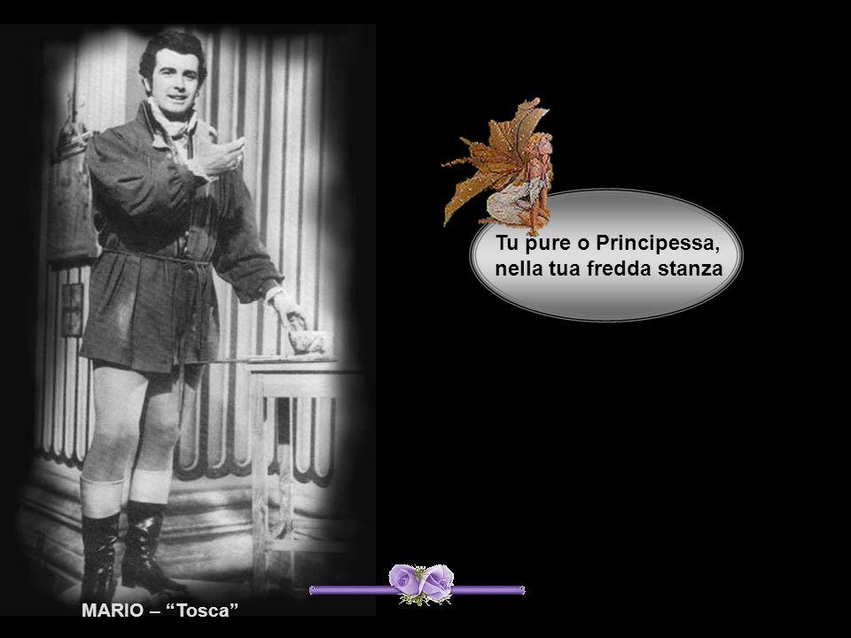 Tu pure o Principessa, nella tua fredda stanza MARIO – Tosca