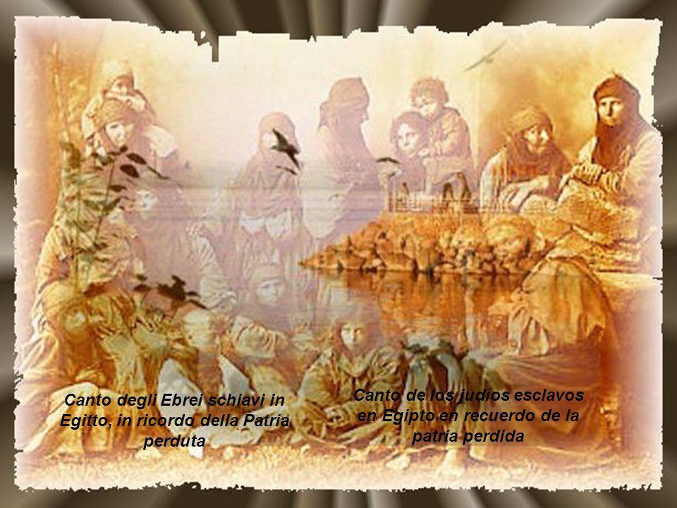 Canto degli Ebrei schiavi in Egitto, in ricordo della Patria perduta Canto de los judíos esclavos en Egipto en recuerdo de la patria perdida