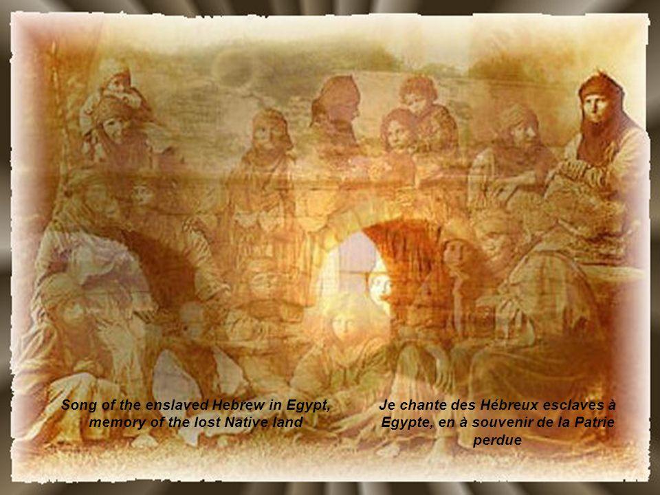 Je chante des Hébreux esclaves à Egypte, en à souvenir de la Patrie perdue Song of the enslaved Hebrew in Egypt, memory of the lost Native land