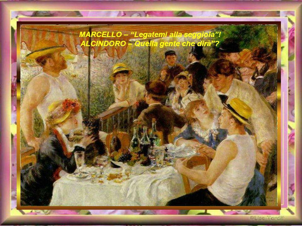 MARCELLO – Legatemi alla seggiola! ALCINDORO – Quella gente che dirà?