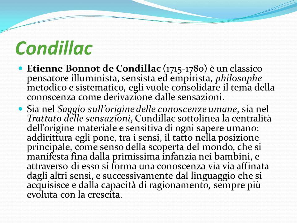 Condillac Etienne Bonnot de Condillac (1715-1780) è un classico pensatore illuminista, sensista ed empirista, philosophe metodico e sistematico, egli