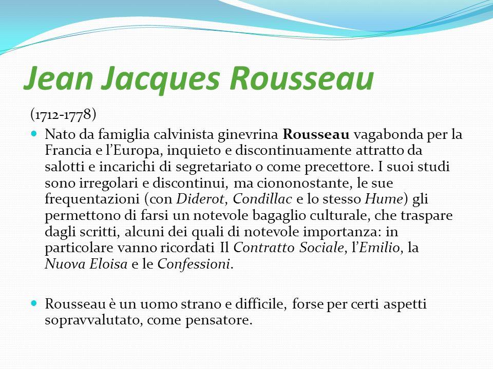 Jean Jacques Rousseau (1712-1778) Nato da famiglia calvinista ginevrina Rousseau vagabonda per la Francia e lEuropa, inquieto e discontinuamente attra