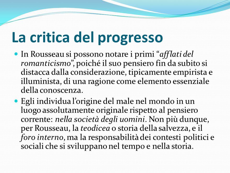 La critica del progresso In Rousseau si possono notare i primi afflati del romanticismo, poiché il suo pensiero fin da subito si distacca dalla consid
