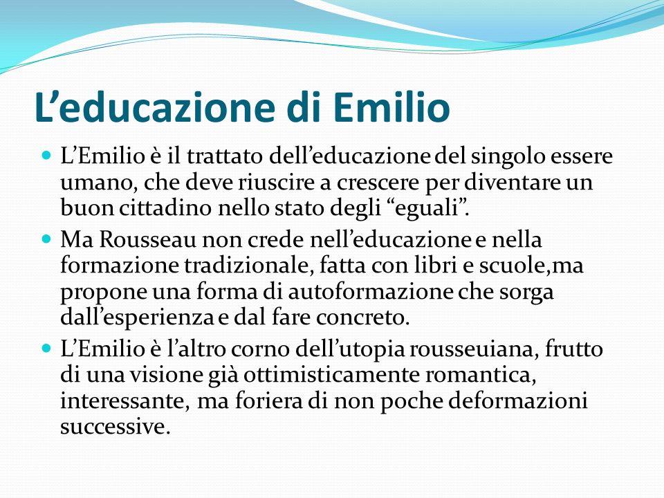Leducazione di Emilio LEmilio è il trattato delleducazione del singolo essere umano, che deve riuscire a crescere per diventare un buon cittadino nell