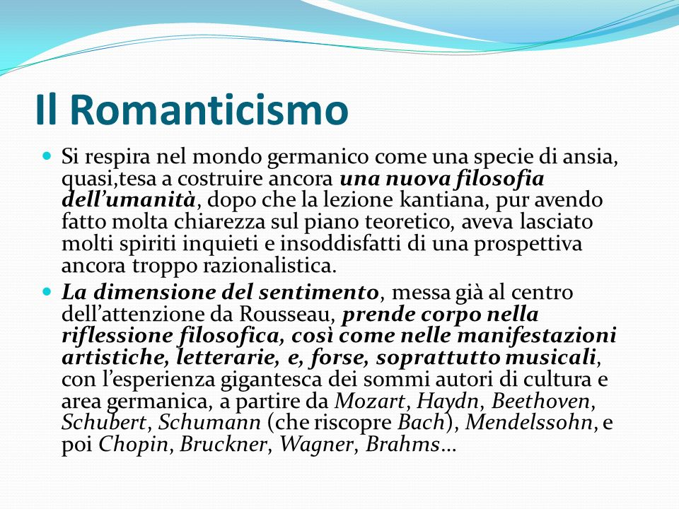 Il Romanticismo Si respira nel mondo germanico come una specie di ansia, quasi,tesa a costruire ancora una nuova filosofia dellumanità, dopo che la le