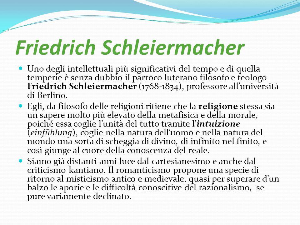 Friedrich Schleiermacher Uno degli intellettuali più significativi del tempo e di quella temperie è senza dubbio il parroco luterano filosofo e teolog