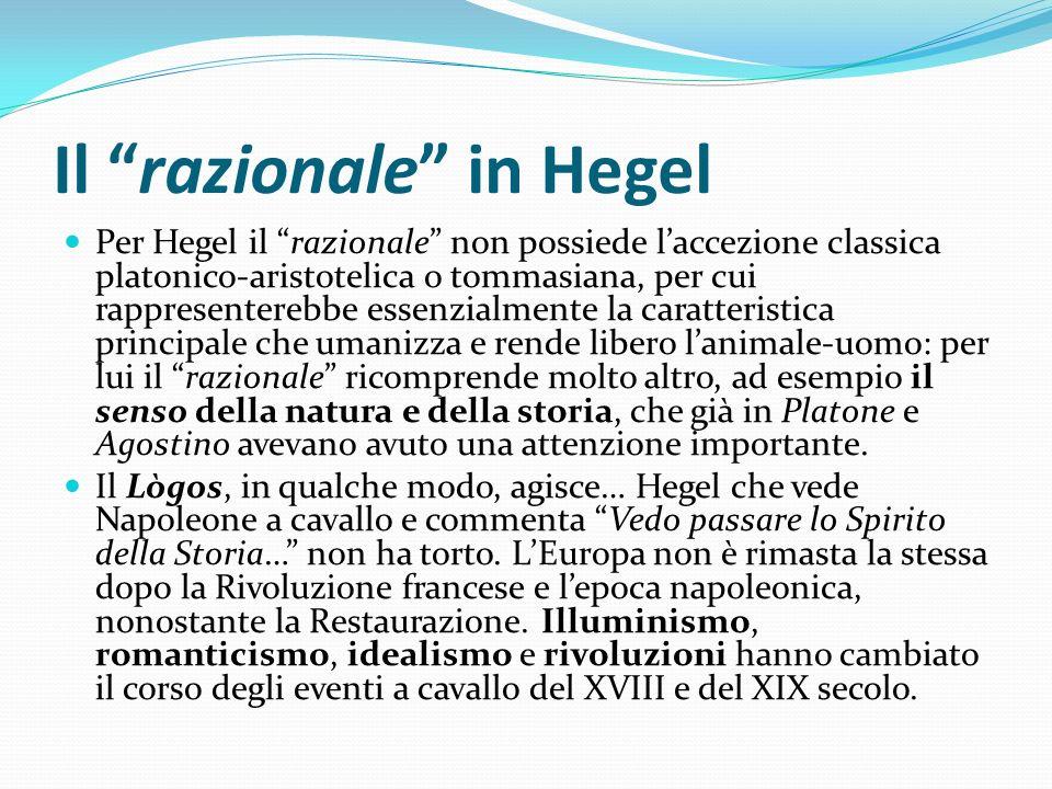 Il razionale in Hegel Per Hegel il razionale non possiede laccezione classica platonico-aristotelica o tommasiana, per cui rappresenterebbe essenzialm