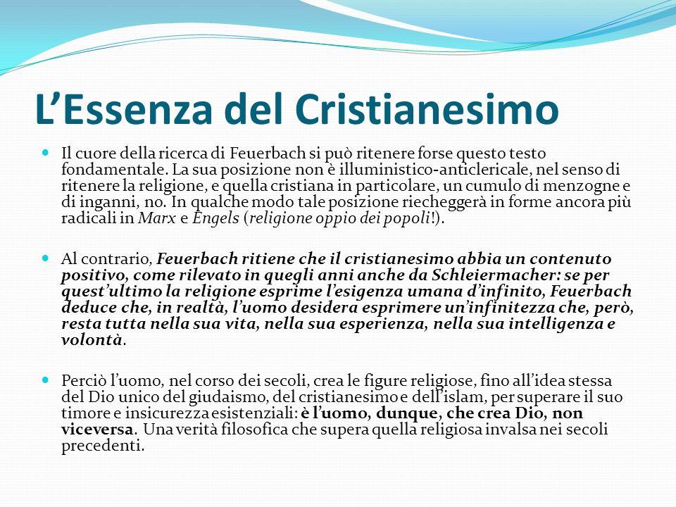 LEssenza del Cristianesimo Il cuore della ricerca di Feuerbach si può ritenere forse questo testo fondamentale. La sua posizione non è illuministico-a
