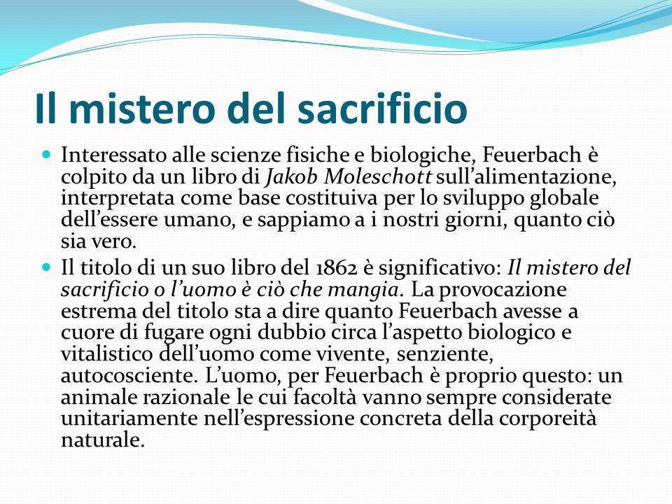 Il mistero del sacrificio Interessato alle scienze fisiche e biologiche, Feuerbach è colpito da un libro di Jakob Moleschott sullalimentazione, interp