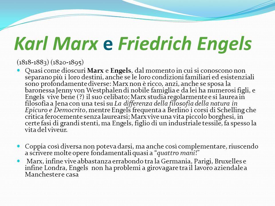 Karl Marx e Friedrich Engels (1818-1883) (1820-1895) Quasi come dioscuri Marx e Engels, dal momento in cui si conoscono non separano più i loro destin
