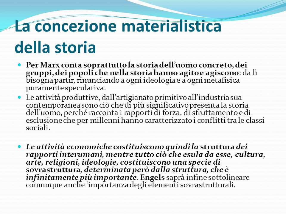 La concezione materialistica della storia Per Marx conta soprattutto la storia delluomo concreto, dei gruppi, dei popoli che nella storia hanno agito