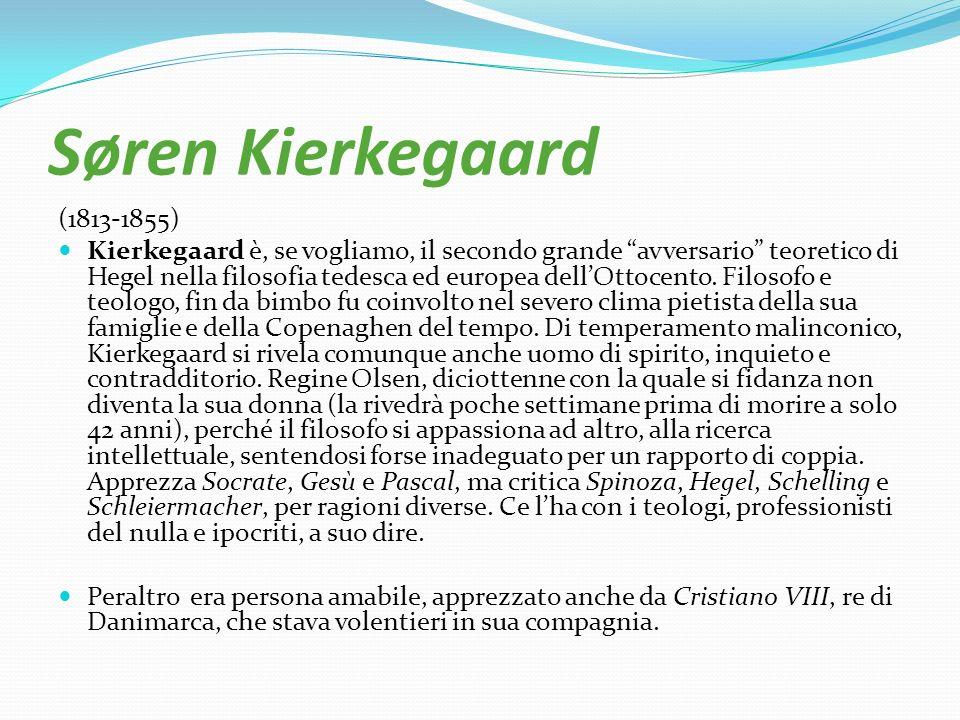 Søren Kierkegaard (1813-1855) Kierkegaard è, se vogliamo, il secondo grande avversario teoretico di Hegel nella filosofia tedesca ed europea dellOttoc