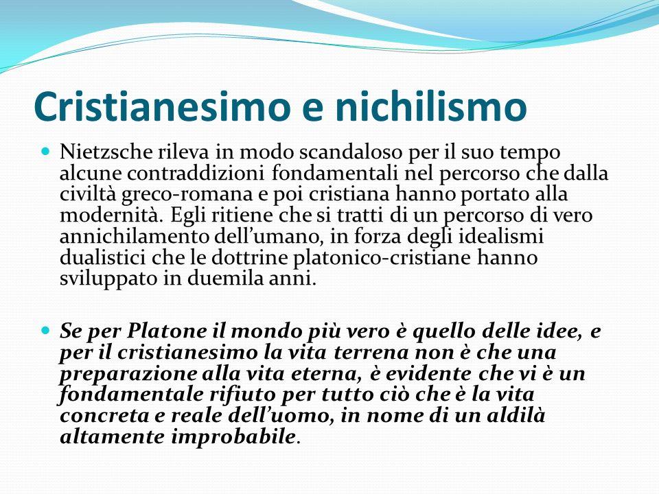 Cristianesimo e nichilismo Nietzsche rileva in modo scandaloso per il suo tempo alcune contraddizioni fondamentali nel percorso che dalla civiltà grec