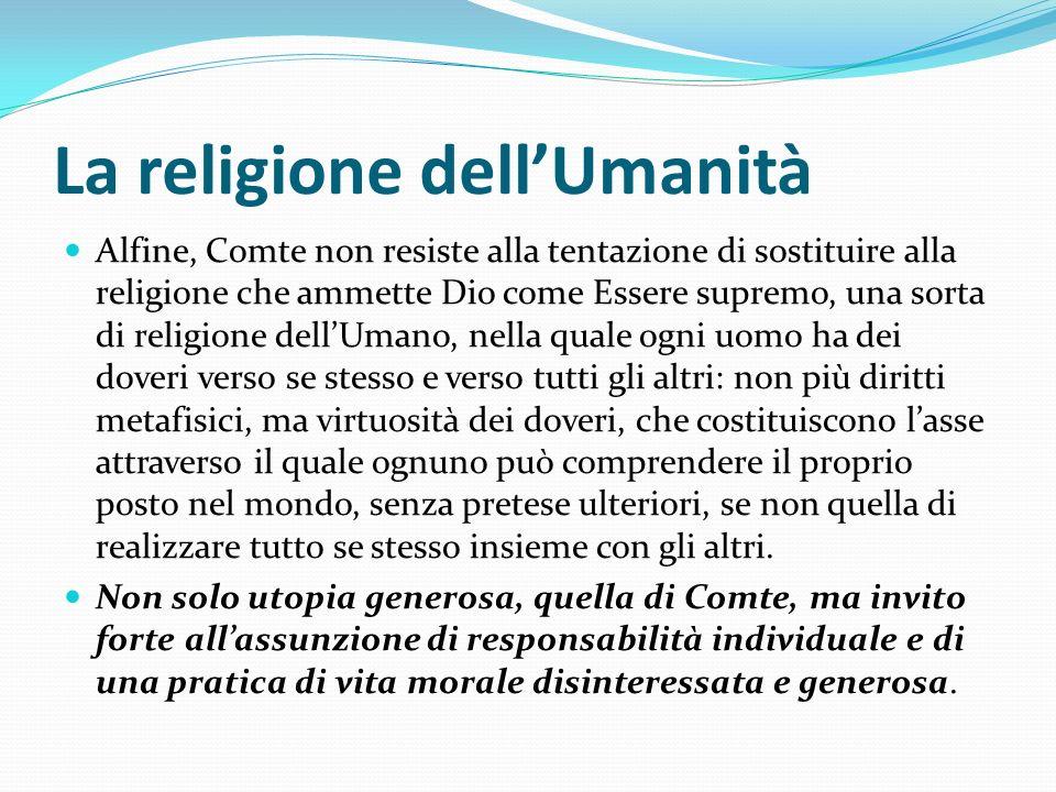 La religione dellUmanità Alfine, Comte non resiste alla tentazione di sostituire alla religione che ammette Dio come Essere supremo, una sorta di reli