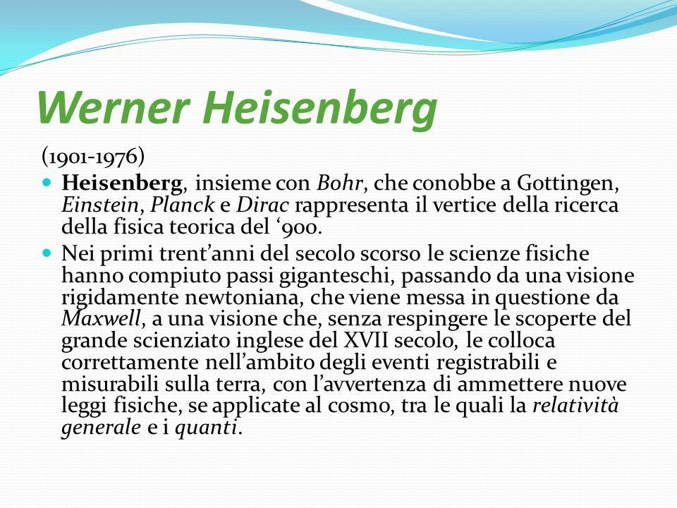Werner Heisenberg (1901-1976) Heisenberg, insieme con Bohr, che conobbe a Gottingen, Einstein, Planck e Dirac rappresenta il vertice della ricerca del