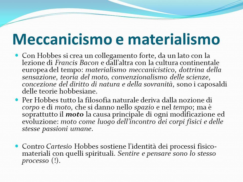 Meccanicismo e materialismo Con Hobbes si crea un collegamento forte, da un lato con la lezione di Francis Bacon e dallaltra con la cultura continenta