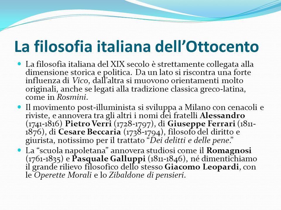 La filosofia italiana dellOttocento La filosofia italiana del XIX secolo è strettamente collegata alla dimensione storica e politica. Da un lato si ri