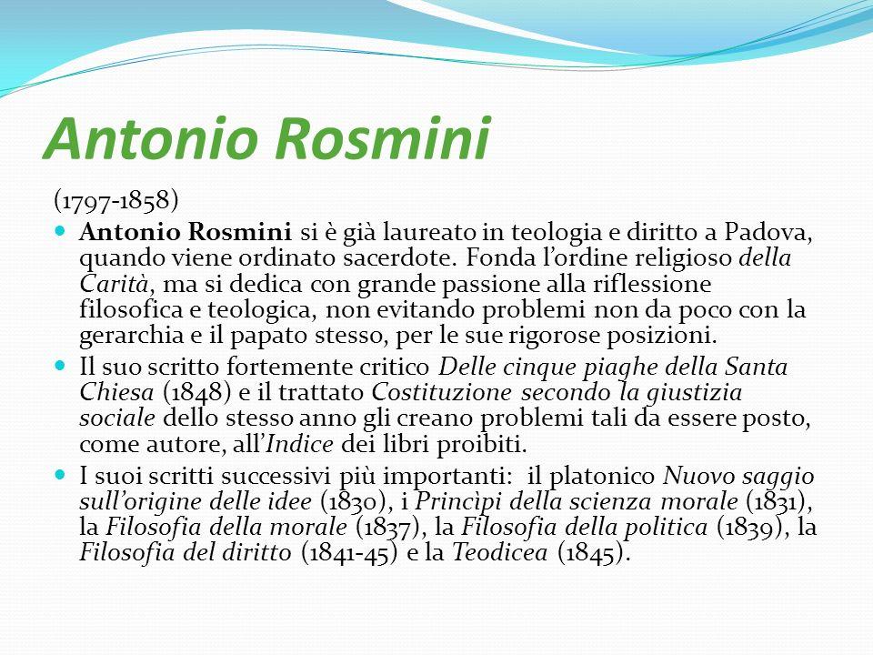 Antonio Rosmini (1797-1858) Antonio Rosmini si è già laureato in teologia e diritto a Padova, quando viene ordinato sacerdote. Fonda lordine religioso