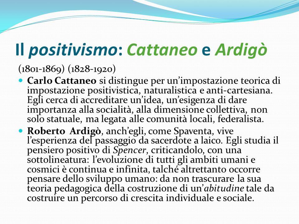 Il positivismo: Cattaneo e Ardigò (1801-1869) (1828-1920) Carlo Cattaneo si distingue per unimpostazione teorica di impostazione positivistica, natura
