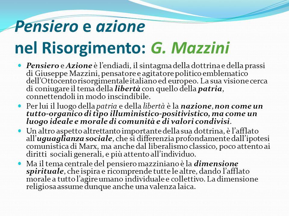 Pensiero e azione nel Risorgimento: G. Mazzini Pensiero e Azione è lendiadi, il sintagma della dottrina e della prassi di Giuseppe Mazzini, pensatore