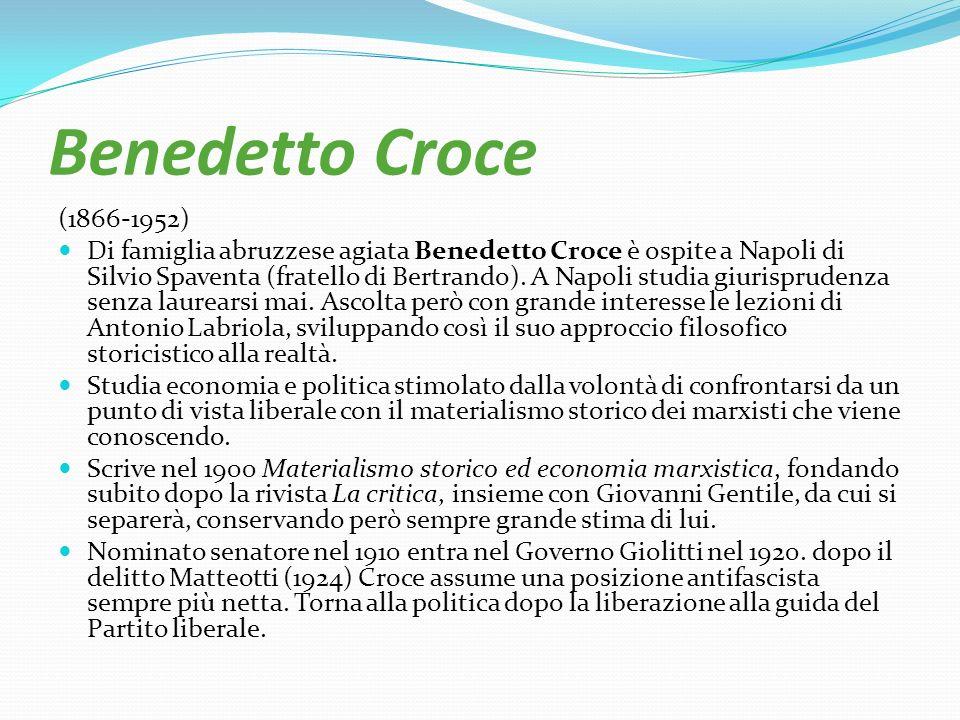 Benedetto Croce (1866-1952) Di famiglia abruzzese agiata Benedetto Croce è ospite a Napoli di Silvio Spaventa (fratello di Bertrando). A Napoli studia