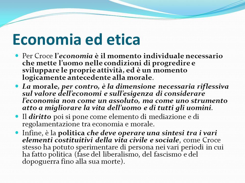 Economia ed etica Per Croce leconomia è il momento individuale necessario che mette luomo nelle condizioni di progredire e sviluppare le proprie attiv