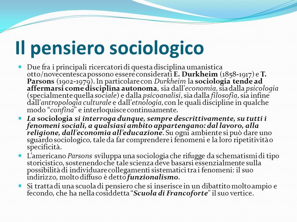 Il pensiero sociologico Due fra i principali ricercatori di questa disciplina umanistica otto/novecentesca possono essere considerati E. Durkheim (185