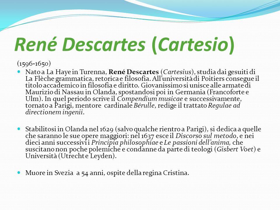 René Descartes (Cartesio) (1596-1650) Nato a La Haye in Turenna, René Descartes (Cartesius), studia dai gesuiti di La Flèche grammatica, retorica e fi