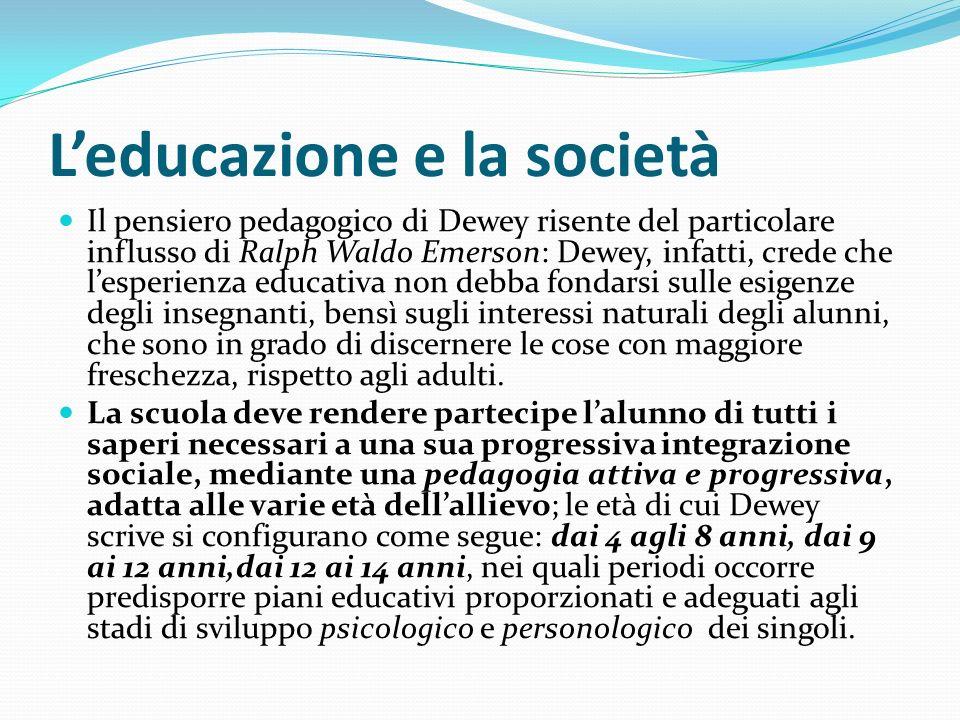 Leducazione e la società Il pensiero pedagogico di Dewey risente del particolare influsso di Ralph Waldo Emerson: Dewey, infatti, crede che lesperienz