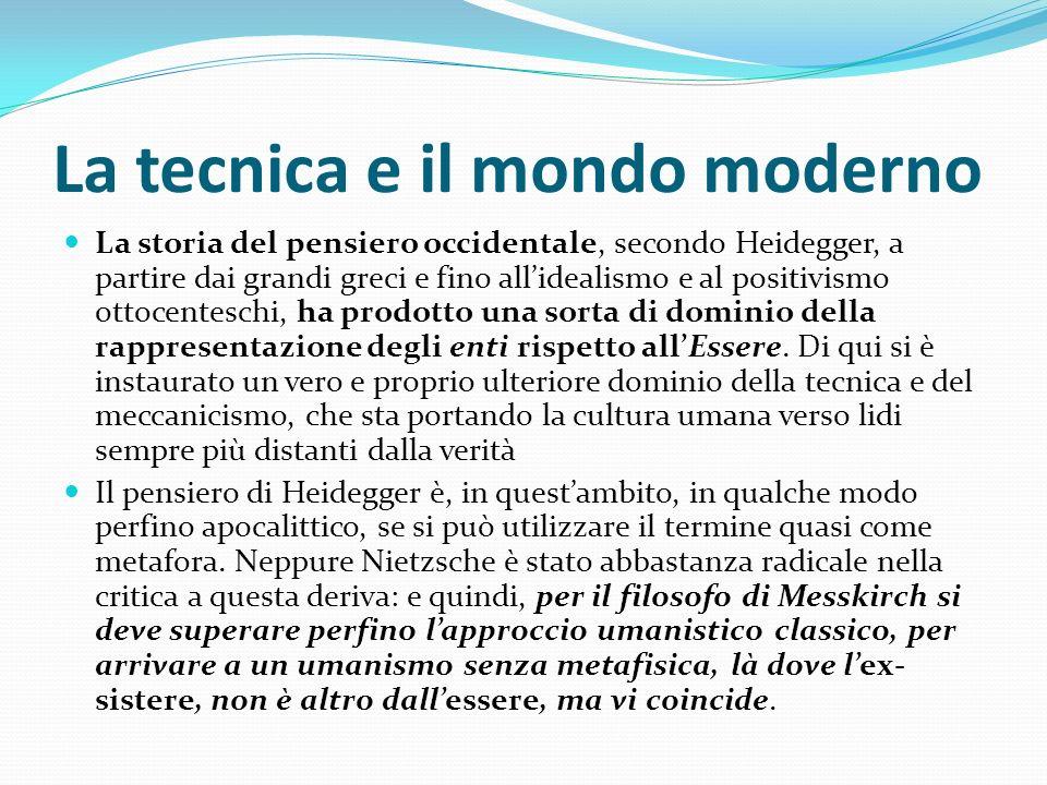 La tecnica e il mondo moderno La storia del pensiero occidentale, secondo Heidegger, a partire dai grandi greci e fino allidealismo e al positivismo o