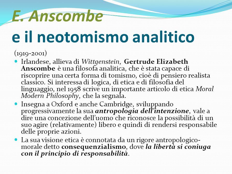 E. Anscombe e il neotomismo analitico (1919-2001) Irlandese, allieva di Wittgenstein, Gertrude Elizabeth Anscombe è una filosofa analitica, che è stat