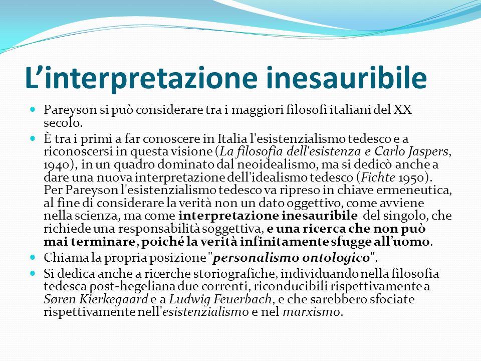 Linterpretazione inesauribile Pareyson si può considerare tra i maggiori filosofi italiani del XX secolo. È tra i primi a far conoscere in Italia l'es