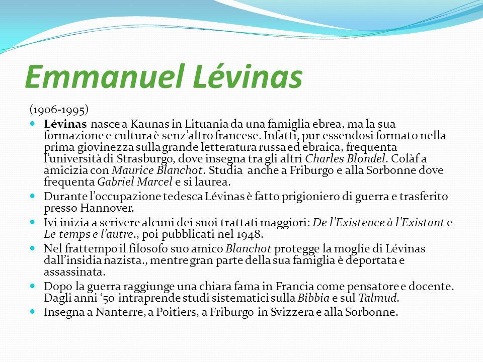 Emmanuel Lévinas (1906-1995) Lévinas nasce a Kaunas in Lituania da una famiglia ebrea, ma la sua formazione e cultura è senzaltro francese. Infatti, p