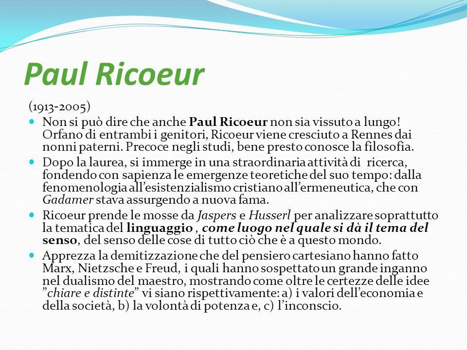 Paul Ricoeur (1913-2005) Non si può dire che anche Paul Ricoeur non sia vissuto a lungo! Orfano di entrambi i genitori, Ricoeur viene cresciuto a Renn